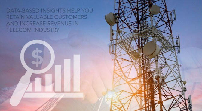 How data-based insights help you retain valuable customers and increase revenue in telecom industry?